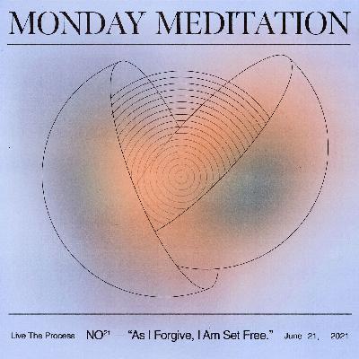 "Monday Meditation: ""As I Forgive, I Am Set Free."""