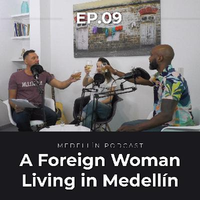 A Foreign Woman Living in Medellin - Medellin Podcast Ep. 09