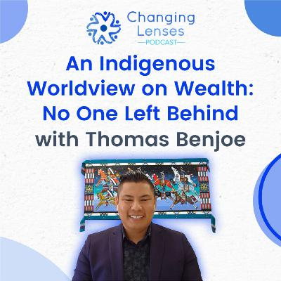 Ep15: An Indigenous Worldview on Wealth - No One Left Behind, with Thomas Benjoe