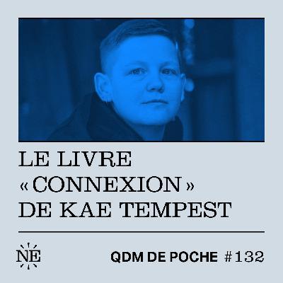 """#132 - QDM de Poche - Le livre """"Connexion"""" de Kae Tempest"""