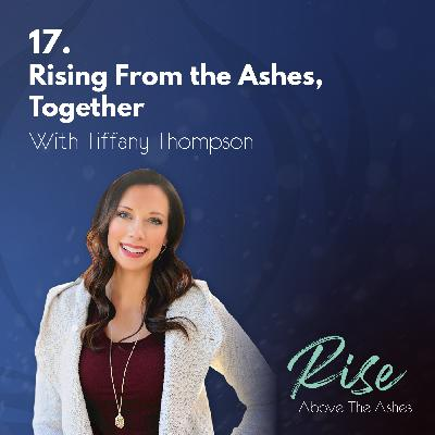 17. Rising From the Ashes, Together | with Tiffany Thompson
