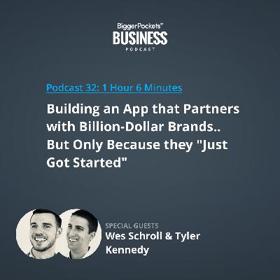 """32: Building an App That Partners With Billion-Dollar Brands—But Only Because They """"Just Got Started"""" With Wes Schroll and Tyler Kennedy"""