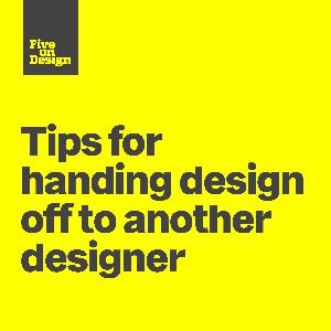 Tips for handing design off to another designer