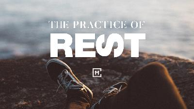 The Practice of Rest | Matt Stephan