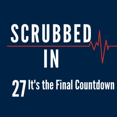 Scrubbed In - It's the Final Countdown