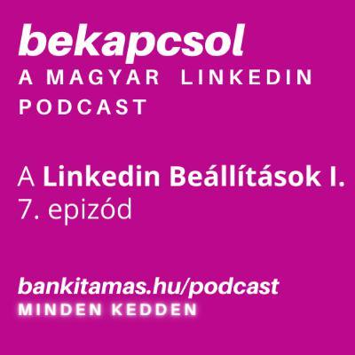 7. Linkedin Beállítások I. - Bekapcsol, a magyar Linkedin podcast