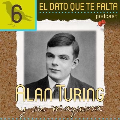 Episodio 6: Alan Turing y su maquina