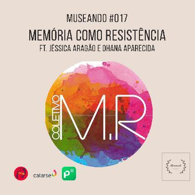 Museando #017: Memória como Resistência ft. Ohana Aparecida e Jéssica Aragão (Coletivo Memória & Resistência)