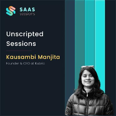 Unscripted Sessions with Kausambi Manjita, Founder & CEO at Kubric