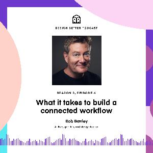 Bob Baxley: What it takes to build a connected workflow