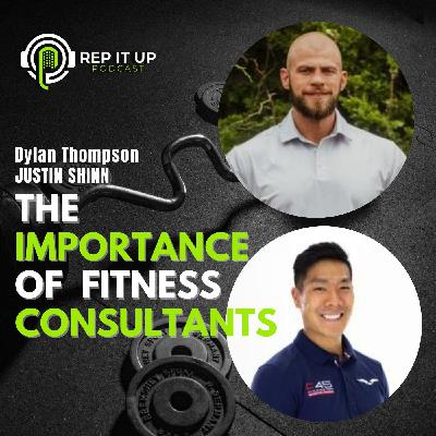 THE IMPORTANCE OF FITNESS CONSULTANTS with Dylan Thompson and Justin Shinn