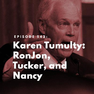 Karen Tumulty: RonJon, Tucker, and Nancy