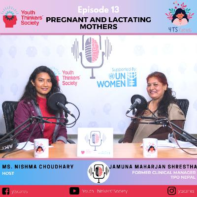 Episode 13 - Pregnant and Lactating Mothers