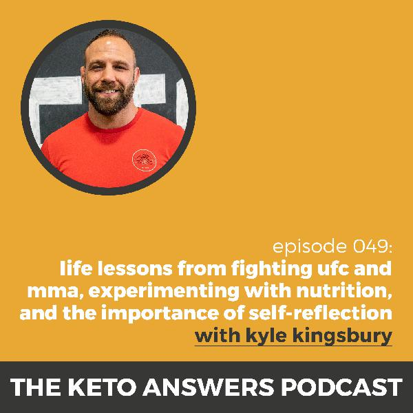 049: Kyle Kingsbury - Life Lessons from Fighting UFC and MMA, Experimenting with Nutrition, and the Importance of Self-Reflection