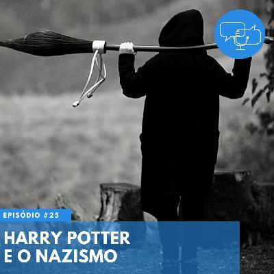 #25 – Harry Potter e o Nazismo