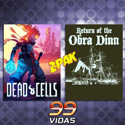 99Vidas 386 - 2-Pak: Dead Cells e Return of the Obra Dinn