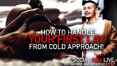 How To Handle Your FIRST LAY From Cold Approach! | Social QNA Live! S2. Ep #17
