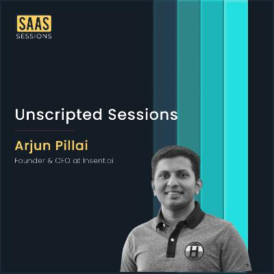 Unscripted Sessions ft. Arjun Pillai, Founder & CEO of Insent.ai