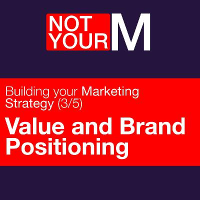 Value and Brand Positioning - Building your marketing strategy (3/5)