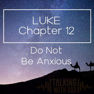 13 Days to Christmas - Luke Chapter 12 - Do Not Be Anxious