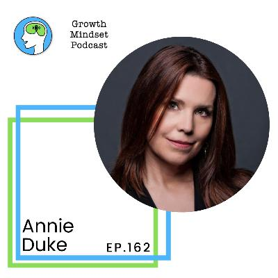162: Making bets that pay off - Annie Duke, Author, Speaker and Decision Strategist