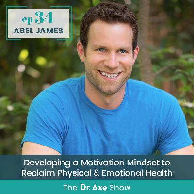 Abel James: Developing a Motivation Mindset to Reclaim Physical & Emotional Health