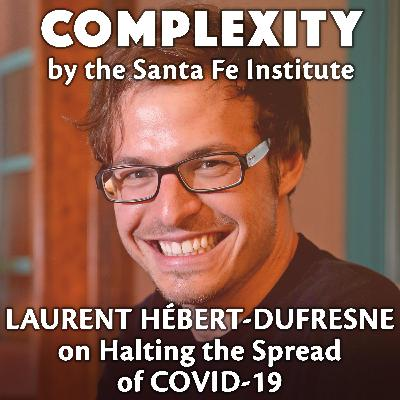 Laurent Hébert-Dufresne on Halting the Spread of COVID-19