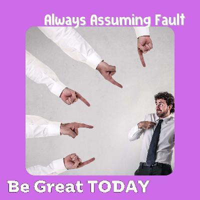 Always Assuming Fault
