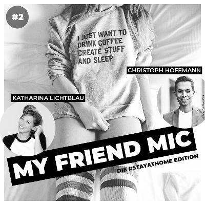 #2 MY FRIEND MIC - Katharina Lichtblau meets Christoph Hoffmann