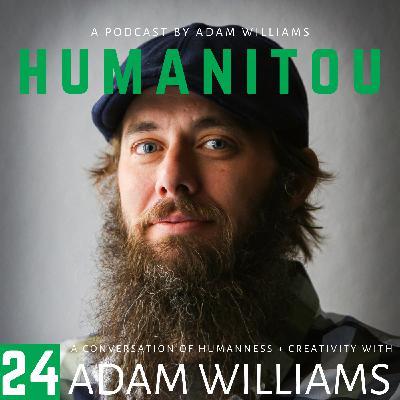 104: Adam Williams, on his fear of 'love', the nuances of karma, and healing our dis-ease and disconnections