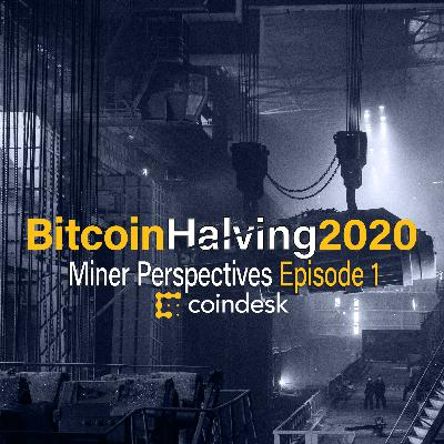 RESEARCH: Miner Perspectives on Bitcoin Halving 2020, Part 1 of a New Podcast Series
