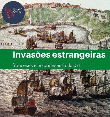 INVASÕES ESTRANGEIRAS: franceses e holandeses