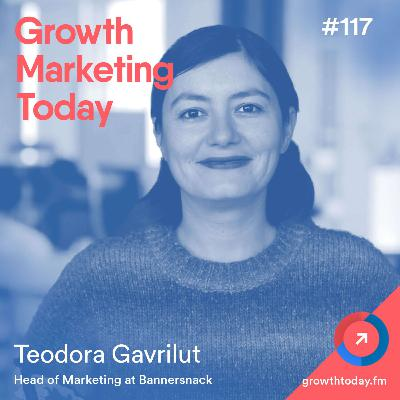 How Creating a More Collaborative Marketing Team Accelerated Growth at Bannersnack with Teodora Gavrilut (GMT117)