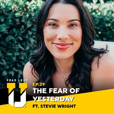 Fear Less University - Episode 29: The Fear of Yesterday ft. Stevie Wright