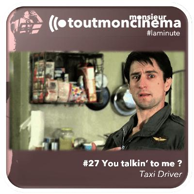 #27 You talkin to me ? (Taxi Driver)