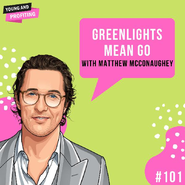 #101: Greenlights with Matthew McConaughey:Hala Taha