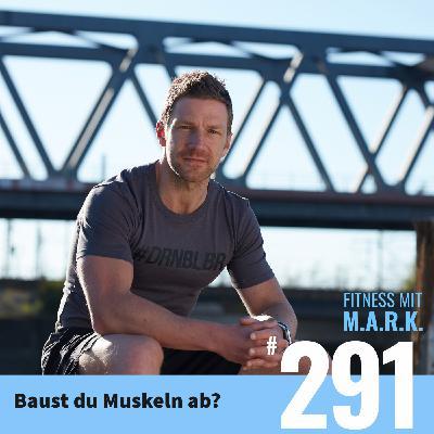 FMM 291 : Ab wann baust Du Muskeln ab?