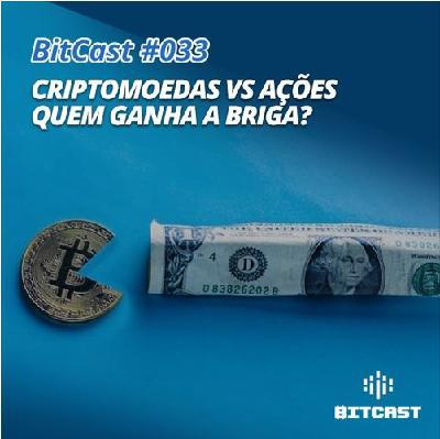 BitCast 033 – Criptomoedas vs Ações (parte 1)