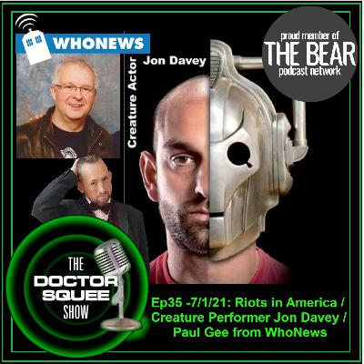 Ep35- 2021-01-07 - Riots in America / Jon Davey- Creature Performer / Paul Gee WhoNews