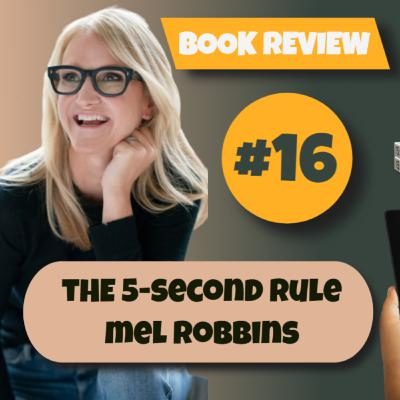 Episode 16 - BOOK REVIEW - The 5-Second Rule by Mel Robbins