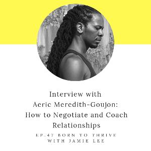 Ep.47 How to Negotiate and Coach Relationships with Aeric Meredith-Goujon