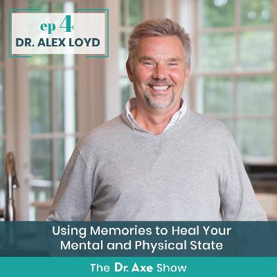 Dr. Alex Loyd - Using Memories to Heal Your Mental and Physical State