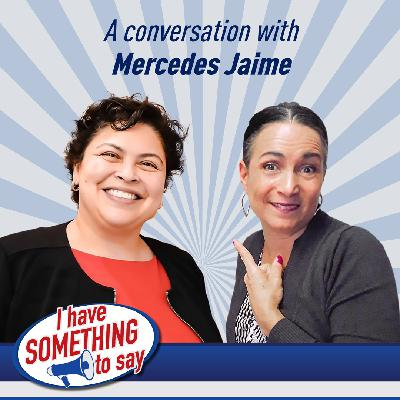 "Episode #45: ""I Have SOMETHING To Say"" with special guest, Mercedes Jaime"