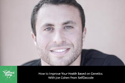 356: How to Improve Your Health Based on Genetics With Joe Cohen From SelfDecode