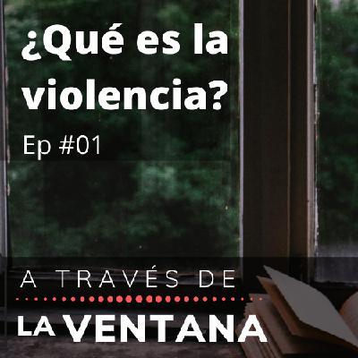 ¿Qué es la violencia? #01