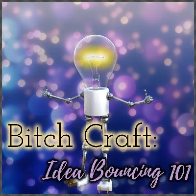 Bitch Craft: Idea Bouncing 101
