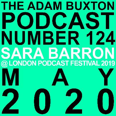EP.124 - SARA BARRON AT LONDON PODCAST FESTIVAL 2019