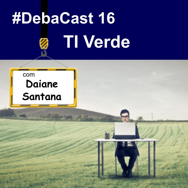 #Debacast 16 - TI Verde