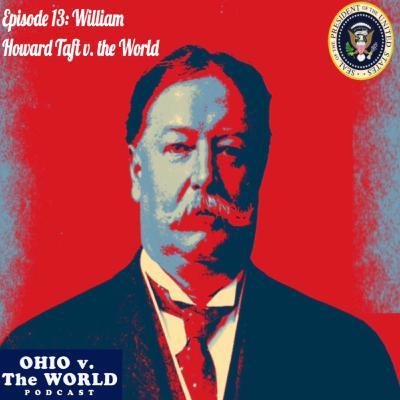 Ep. 13: William Howard Taft v. the World