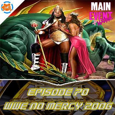 Episode 70: WWE No Mercy 2006 (15 Year Anniversary)
